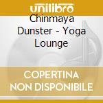 Dunster Chinmaya - Yoga Lounge cd musicale di Chinmaya Dunster