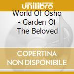 World Of Osho - Garden Of The Beloved cd musicale di World of osho