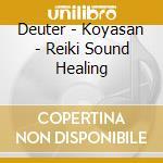 Deuter - Koyasan - Reiki Sound Healing cd musicale di DEUTER