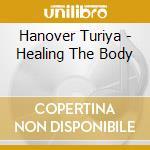 Hanover Turiya - Healing The Body cd musicale di Turiya Hanover