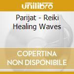 Parijat - Reiki Healing Waves cd musicale di Parijat