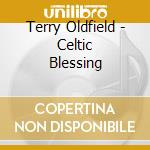 Oldfield Terry - Celtic Blessing cd musicale di Terry Oldfield