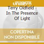 Terry Oldfield - In The Presence Of Light cd musicale di Terry Oldfield
