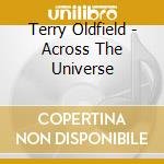 Terry Oldfield - Across The Universe cd musicale di Terry Oldfield