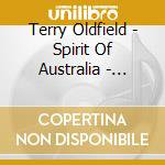 Oldfield Terry - Spirit Of Australia - Waking The Spirit cd musicale di Terry Oldfield