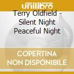 Oldfield Terry - Silent Night Peaceful Night cd musicale di Terry Oldfield
