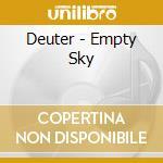 Deuter - Empty Sky cd musicale di Deuter