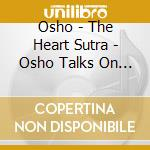 Osho - The Heart Sutra - Osho Talks On Buddha cd musicale di Osho