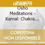 Osho Meditations - Kamal: Chakra Breathing Meditation cd musicale di KAMAL