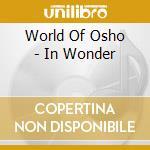 World Of Osho - In Wonder cd musicale di ARTISTI VARI