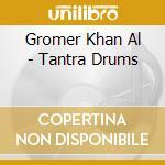 Gromer Khan Al - Tantra Drums cd musicale di GROMER KHAN AL