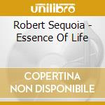 Essence of life cd musicale di Robert Sequoia