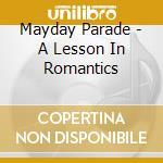 Mayday Parade - A Lesson In Romantics cd musicale di Parade Mayday