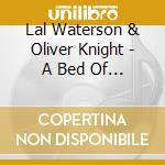 Lal Waterson & Oliver Knight - A Bed Of Roses cd musicale di Lal waterson & oliver king