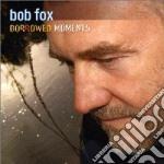 Bob Fox - Borrowed Moments cd musicale di Fox Bob