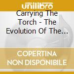 Carrying The Torch - The Evolution Of The Torch Song In Popular Music cd musicale di Carrying the torch