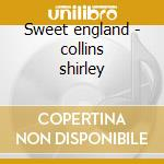 Sweet england - collins shirley cd musicale di Collins Shirley