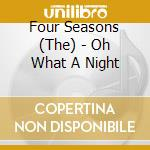 Oh what a night cd musicale di Four seasons the