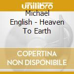 Heave to earth cd musicale di Michael English