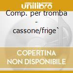 Comp. per tromba - cassone/frige` cd musicale di Artisti Vari
