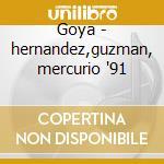 Goya - hernandez,guzman, mercurio '91 cd musicale di G.c. Menotti