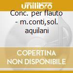 Conc. per flauto - m.conti,sol. aquilani cd musicale di Etc Albinoni/nardini