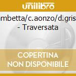 B.gambetta/c.aonzo/d.grisman - Traversata cd musicale di GAMBETTA/AONZO/GRISMAN