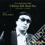 Tete Montoliu Trio - I Wanna Talk About You cd musicale di Tete montoliu trio