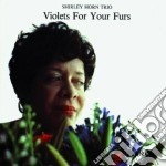 Shirley Horn Trio - Violets For Your Furs cd musicale di Shirley horn trio