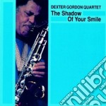 Dexter Gordon Quartet - The Shadow Of Your Smile cd musicale di Dexter gordon quarte
