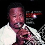 Louis Smith Sextet - Strike Up The Band cd musicale di Louis smith sextet