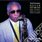 Von Freeman - Never Let Me Go cd musicale di Von Freeman