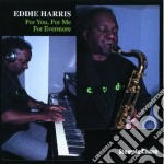 Eddie Harris - For You, For Me, For Evermore cd musicale di Eddie Harris