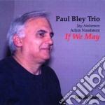 Paul Bley Trio - If We May cd musicale di Paul bley trio