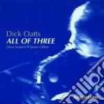 Dick Oatts - All Of Three cd musicale di Oatts Dick
