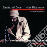 Walt Dickerson - Shades Of Love cd musicale di Walt Dickerson