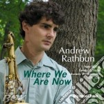 Andrew Rathbun - Where We Are Now cd musicale di RATHBUN ANDREW
