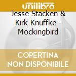 Jesse Stacken & Kirk Knuffke - Mockingbird cd musicale di STACKEN JESSE & KIRK