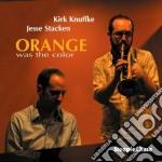 Kirk Knuffke & Jesse Stacken - Orange Was The Color cd musicale di Kirk Knuffke