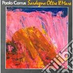 Paolo Carrus & Paolo Fresu - Sardegna Oltre Il Mare cd musicale di Paolo carrus & paolo