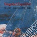 Arrigo Cappelletti Trio - Singolari Equilibri cd musicale di Arrigo cappelletti t