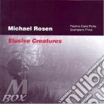 Michael Rosen - Elusive Creatures cd musicale di Rosen Michael