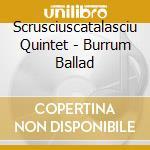 Scrusciuscatalasciu Quintet - Burrum Ballad cd musicale di Quintet Scrusciuscatalasciu