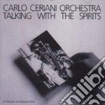Carlo Ceriani Orchestra - Talking With The Spirits cd musicale di Carlo ceriani orchestra