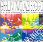 Gibellini / Tavolazzi / Beggio - You And Night And The Music cd musicale di S.gibellini/a.tavolazzi/m.begg