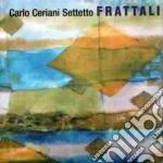 Carlo Ceriani Settetto - Frattali cd musicale di Carlo ceriani settetto