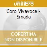 Coro Vivavoce - Smada cd musicale di Vivavoce Coro
