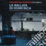 Paolino Dalla Porta Ensemble - La Ballata Di Domenica cd musicale di Paolino dalla porta ens.(ost)