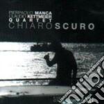 P.Manca / C.Kettmeier Quartet - Chiaroscuro cd musicale di P.manca/c.kettmeier