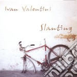 Ivan Valentini - Slanting cd musicale di Ivan Valentini